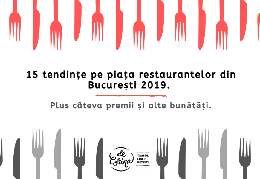 15 tendințe pe piața restaurantelor din București 2019.  Plus câteva premii și alte bunătăți.