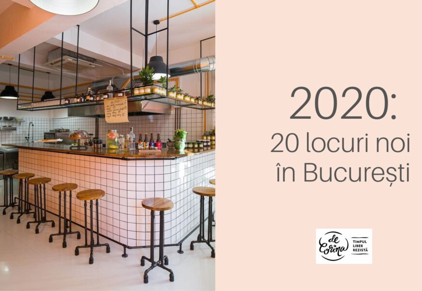20 locuri noi deschise în 2020, București. Restaurante, bistrouri, cofetării.