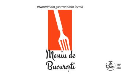 Meniu de București (iunie-iulie 2021) – noutăți din gastronomia locală